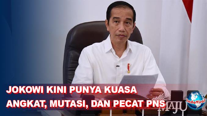 Kini Jokowi Punya Kuasa Penuh untuk Angkat, Mutasi, dan bahkan Pecat PNS